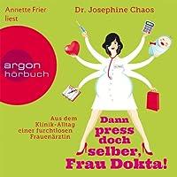 Dann press doch selber, Frau Dokta!: Aus dem Klinik-Alltag einer furchtlosen Frauenärztin Hörbuch