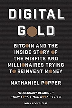 Digital Gold  Bitcoin and the Inside Story of the Misfits and Millionaires Trying to Reinvent Money