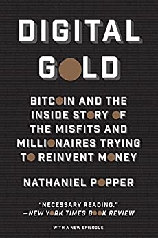 Digital Gold: Bitcoin and the Inside Story of the Misfits and Millionaires Trying to Reinvent Money (English Edition) por [Nathaniel Popper]