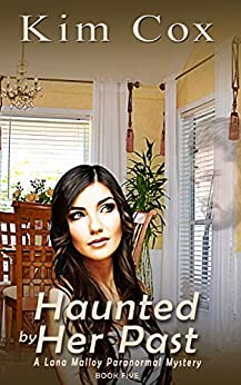 Haunted by Her Past (Lana Malloy Paranormal Mystery Book 5) by [Kim Cox]