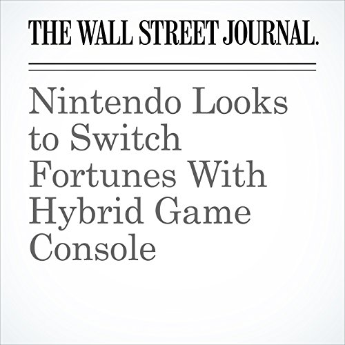 Nintendo Looks to Switch Fortunes With Hybrid Game Console copertina