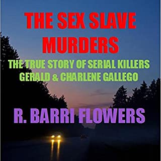 The Sex Slave Murders     The True Story of Serial Killers Gerald & Charlene Gallego              By:                                                                                                                                 R. Barri Flowers                               Narrated by:                                                                                                                                 Barbara Whitesides                      Length: 5 hrs and 5 mins     49 ratings     Overall 3.4