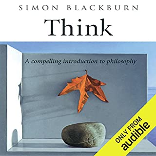 Think     A Compelling Introduction to Philosophy              By:                                                                                                                                 Simon Blackburn                               Narrated by:                                                                                                                                 Norman Dietz                      Length: 10 hrs and 27 mins     2 ratings     Overall 4.5