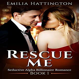 Rescue Me      Billionaire Romance, Book 1              By:                                                                                                                                 Emilia Hattington                               Narrated by:                                                                                                                                 Elizabeth Tebb                      Length: 3 hrs     1 rating     Overall 5.0