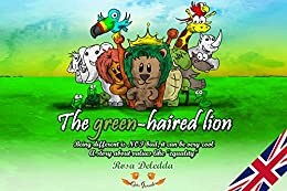 """The green-haired lion: Being different is NOT bad, it can be very cool.(A story about values like """"equality"""") (Ojos Grandes) by [Rosa Deledda, Jenyfer Tara]"""