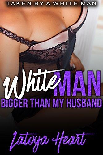 WHITE MAN BIGGER THAN MY HUSBAND: TAKEN BY A WHITE MAN