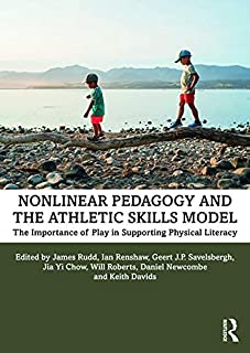 Nonlinear Pedagogy and the Athletic Skills Model: The Importance of Play in Supporting Physical Literacy (English Edition)