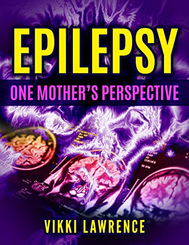 EPILEPSY - One Mother's Perspective: Easy-to-Understand Reference about Seizures, Triggers, Treatments and More (English Edition)