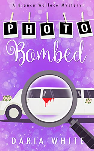 Photo Bombed: A Small Town Cozy Mystery (Bianca Wallace Mysteries Book 1) by [Daria White]