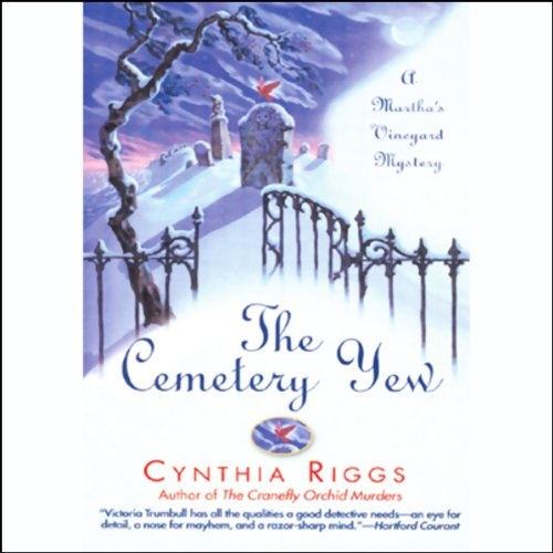 The Cemetery Yew     A Martha's Vineyard Mystery              By:                                                                                                                                 Cynthia Riggs                               Narrated by:                                                                                                                                 Davina Porter                      Length: 7 hrs and 40 mins     50 ratings     Overall 3.9