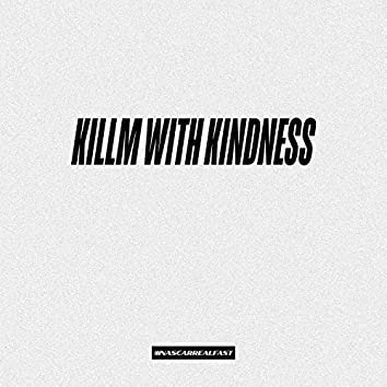Killm With Kindness