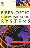 Fiber-Optic Communication Systems (Wiley Series in Microwave and Optical Engineering)