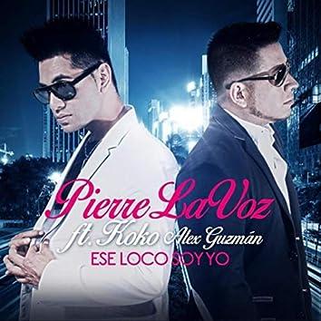 Ese Loco Soy Yo (feat. Koko Alex Guzman)