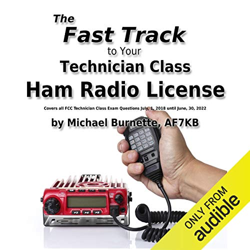 The Fast Track to Your Technician Class Ham Radio License: Covers All Fcc Technician Class Exam Questions July, 1, 2018 Until June, 30, 2022 audiobook cover art