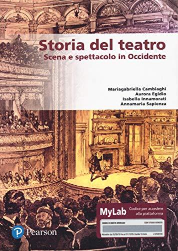 Storia del teatro. Scena e spettacolo in Occidente. Ediz. MyLab. Con Contenuto digitale per accesso on line