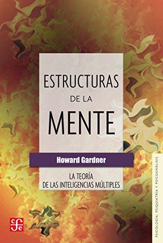 Estructuras de la mente. La teoría de las inteligencias múltiples (Biblioteca De Psicologia, Psiquiatria Y Psicoanalisis) (Spanish Edition)