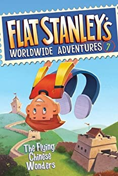 Flat Stanley's Worldwide Adventures #7: The Flying Chinese Wonders by [Jeff Brown, Macky Pamintuan]