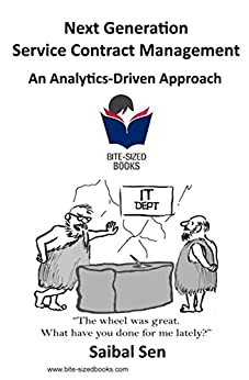 Next Generation Service Contract Management: An Analytics-Driven Approach (Bite-Sized Books Book 25) by [Saibal Sen]