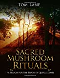 Sacred Mushroom Rituals: The Search for the Blood of Quetzalcoatl