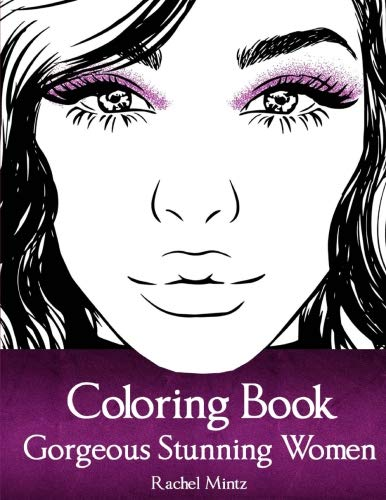 Gorgeous Stunning Women Coloring Book: Amazingly Beautiful Models, Portraits & Full Body Figures – For Girls, Teenagers, Adults