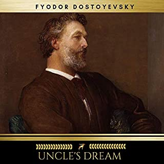 Uncle's Dream                   By:                                                                                                                                 Fyodor Dostoyevsky                               Narrated by:                                                                                                                                 Josh Smith                      Length: 5 hrs and 57 mins     3 ratings     Overall 4.3