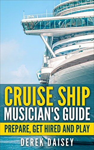 CRUISE SHIP MUSICIAN'S GUIDE: PREPARE, GET HIRED AND PLAY