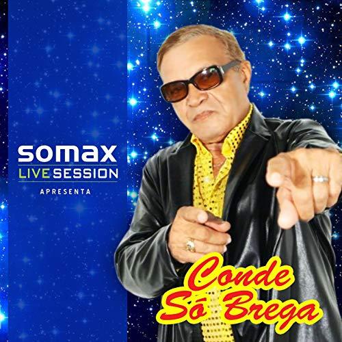 Somax Live Session Apresenta Conde Só Brega (Recorded Live!)