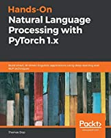 Hands-On Natural Language Processing with PyTorch 1.x: Build smart, AI-driven linguistic applications using deep learning and NLP techniques Front Cover