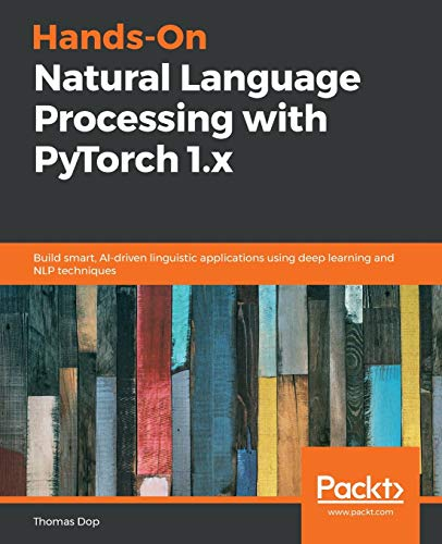 Compare Textbook Prices for Hands-On Natural Language Processing with PyTorch 1.x: Build smart, AI-driven linguistic applications using deep learning and NLP techniques  ISBN 9781789802740 by Dop, Thomas