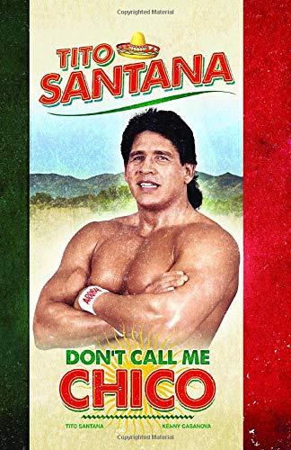 Tito Santana: Don't Call Me Chico: Official Autobiography