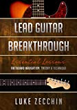 Lead Guitar Breakthrough: Fretboard Navigation, Theory & Technique (Book + Online Bonus)