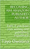 BECOMING AM AMAZON PUBLISHED AUTHOR: Even if you...
