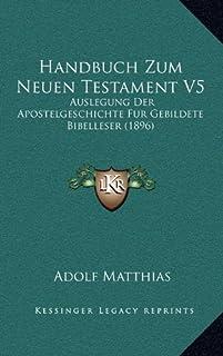 Handbuch Zum Neuen Testament V5: Auslegung Der Apostelgeschichte Fur Gebildete Bibelleser (1896)