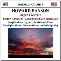 Howard Hanson: Organ Concerto; Fantasy Variations; Nymphs and Satyr; Summer Seascape; Pastorale; Serenade by HOWARD HANSON (2006-07-25)