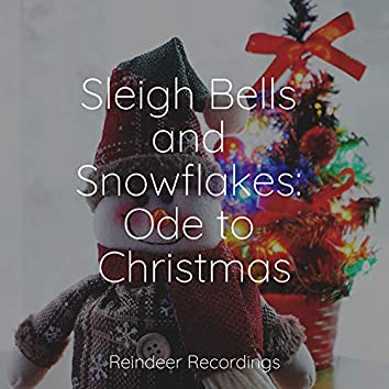 Sleigh Bells and Snowflakes: Ode to Christmas