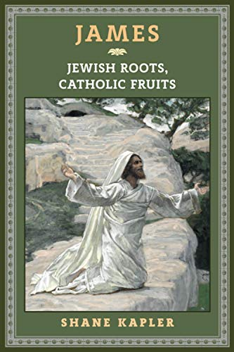 Compare Textbook Prices for James: Jewish Roots, Catholic Fruits  ISBN 9781621386902 by Kapler, Shane