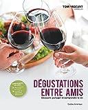 Dégustations entre amis: Découvrir, partager et comprendre le vin (CUISINE)