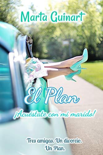El Plan: ¡Acuéstate con mi marido!: Una comedia romántica contemporánea