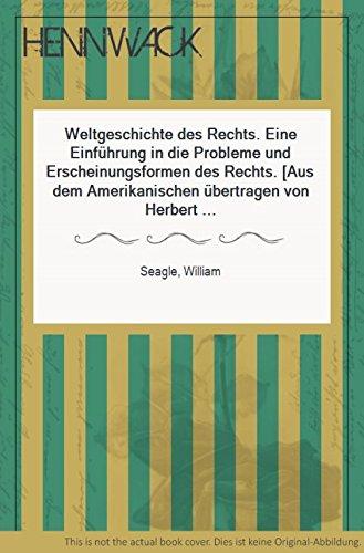 Weltgeschichte des Rechts. Eine Einführung in die Probleme und Erscheinungsformen des Rechts. (Aus dem Amerikanischen übertragen von Herbert Thiele-Fredersdorf).