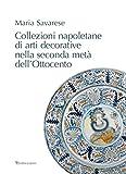 Collezioni napoletane di arti decorative nella seconda metà dell'Ottocento