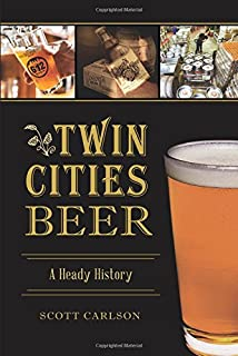 Twin Cities Beer: A Heady History (American Palate)