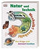 Weshalb? Deshalb! Natur und Technik: Das Frage-und-Antwort-Lexikon -