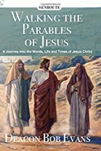 Walking the Parables of Jesus: A Journey into the Words, Life and Times of Jesus Christ