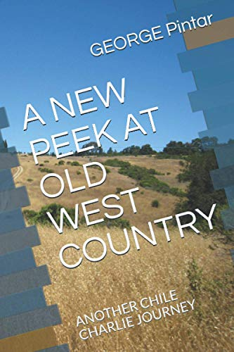 A NEW PEEK AT OLD WEST COUNTRY: ANOTHER CHILE CHARLIE JOURNEY (Adventures of Chile Charlie, Band 3)