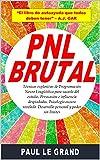 PNL Brutal - Técnicas Explosivas De Programación Neuro Lingüística Para Sacarla Del Es...