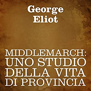 Middlemarch [Italian Edition]     Uno studio della vita di provincia [A Study of Provincial Life]              Written by:                                                                                                                                 George Eliot                               Narrated by:                                                                                                                                 Silvia Cecchini                      Length: 31 hrs and 33 mins     Not rated yet     Overall 0.0