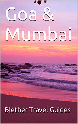 Goa & Mumbai: 99 Tips For Tourists & Backpackers (India Travel Guide Book 2) (English Edition)