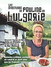 Les Aventures de Pauline en Bulgarie: Découvrir l'Europe de l'est et son histoire, et passer aussi voir la Mer Noire (French Edition)