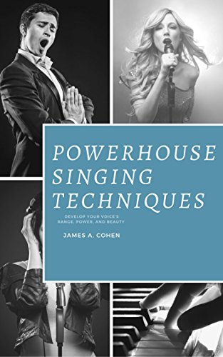 Powerhouse Singing Techniques: Develop Your Voice's Range, Power, and Beauty (English Edition)