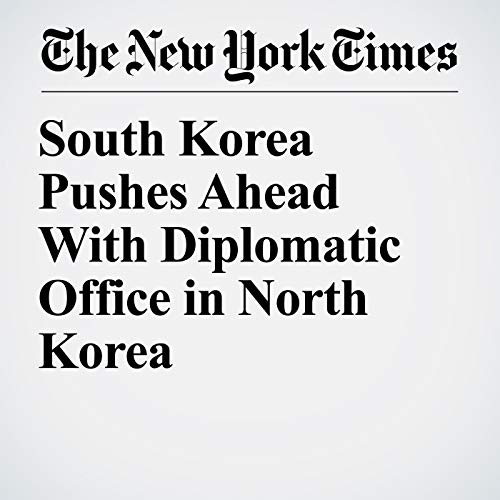 South Korea Pushes Ahead With Diplomatic Office in North Korea copertina